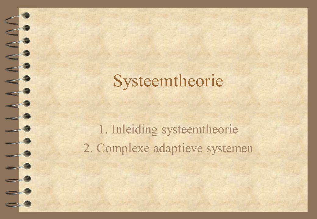 1. Inleiding systeemtheorie 2. Complexe adaptieve systemen