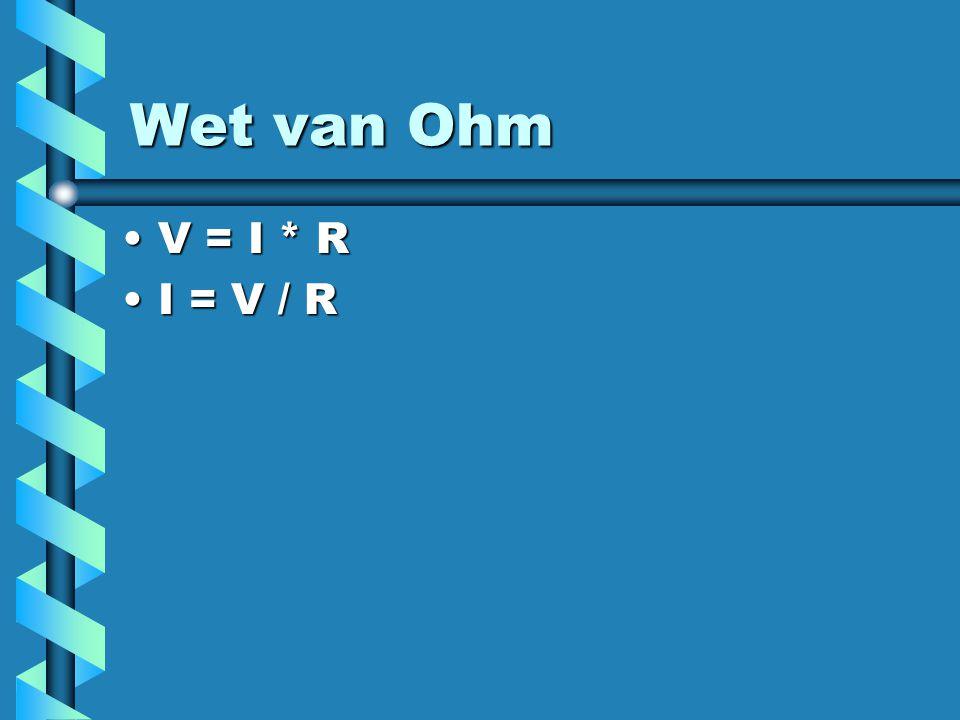 Wet van Ohm V = I * R I = V / R