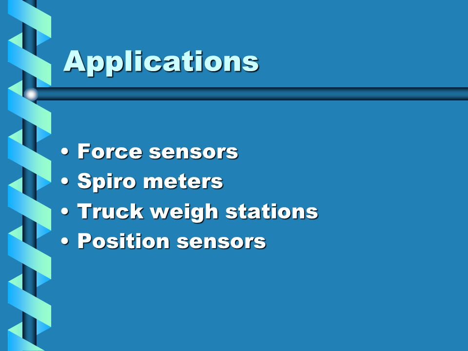 Applications Force sensors Spiro meters Truck weigh stations