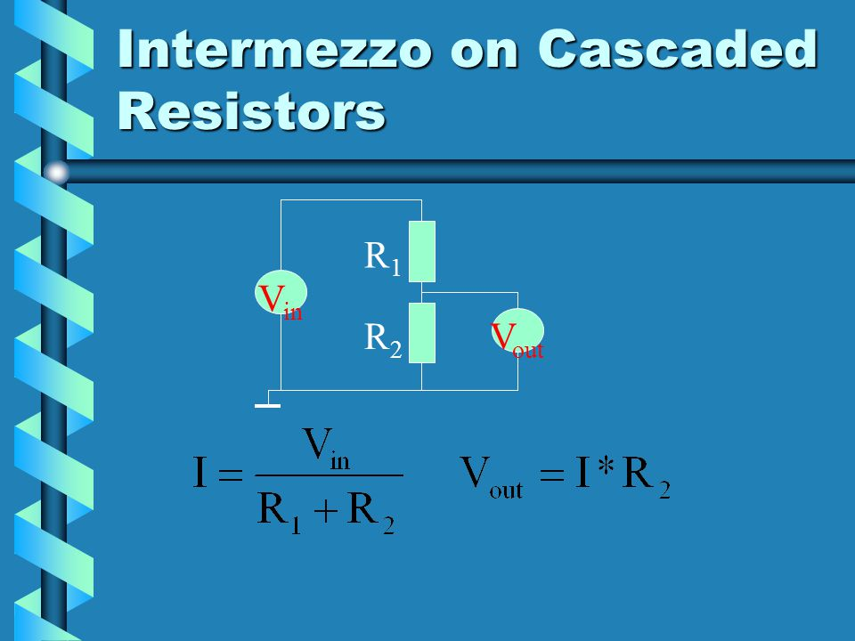 Intermezzo on Cascaded Resistors