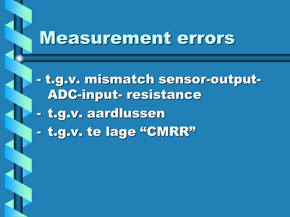 Measurement errors - t.g.v. mismatch sensor-output-ADC-input- resistance.