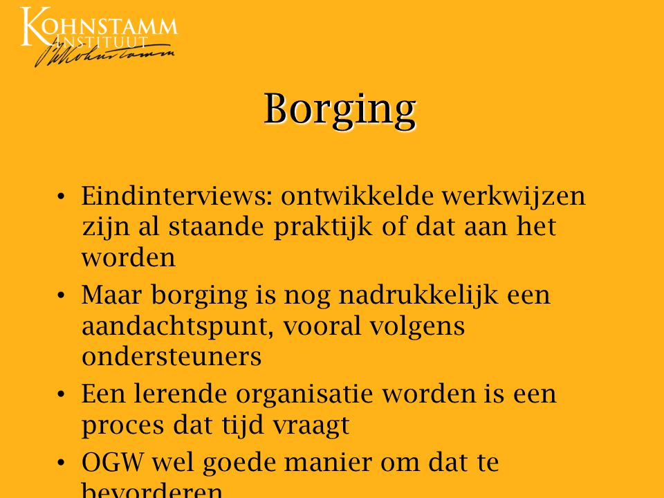 Borging Eindinterviews: ontwikkelde werkwijzen zijn al staande praktijk of dat aan het worden.