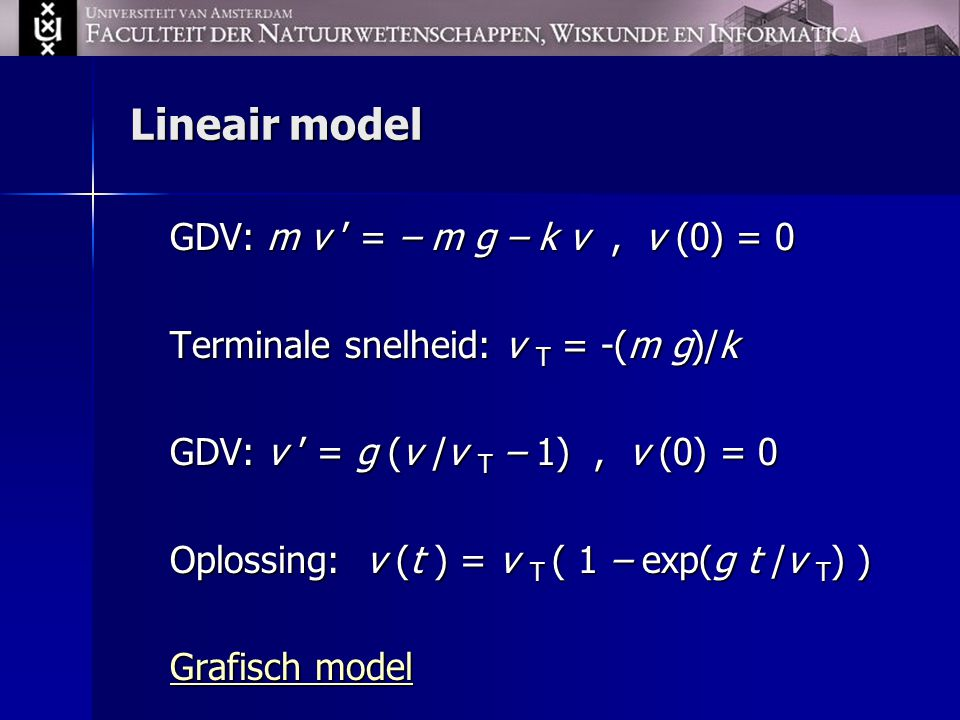 Lineair model GDV: m v ' = – m g – k v , v (0) = 0