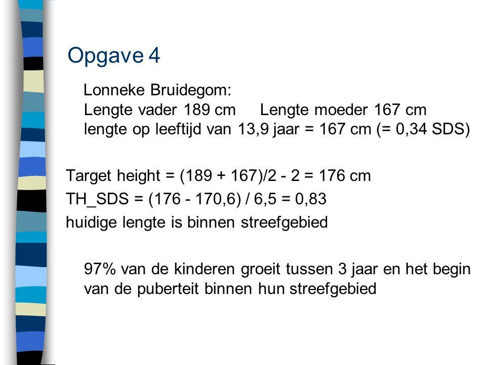 Opgave 4 Lonneke Bruidegom: Lengte vader 189 cm Lengte moeder 167 cm lengte op leeftijd van 13,9 jaar = 167 cm (= 0,34 SDS)