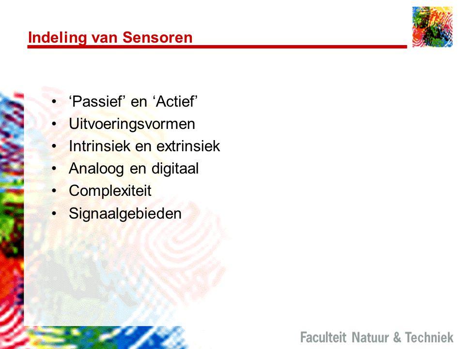 Indeling van Sensoren 'Passief' en 'Actief' Uitvoeringsvormen. Intrinsiek en extrinsiek. Analoog en digitaal.