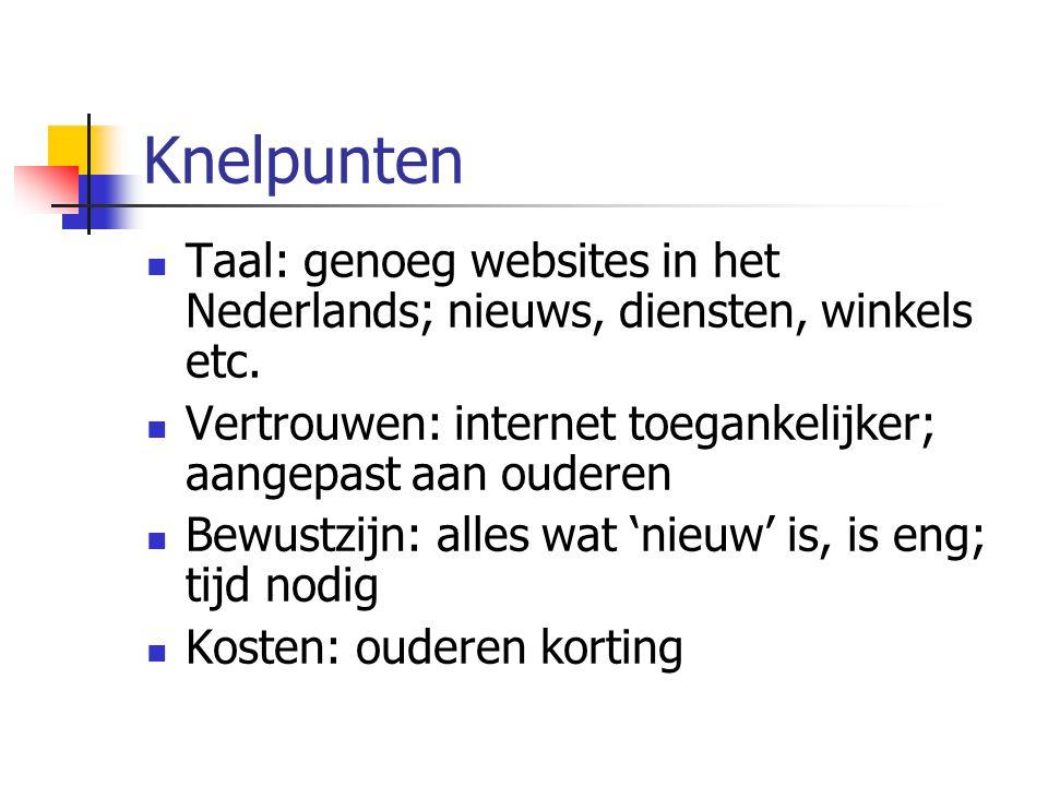 Knelpunten Taal: genoeg websites in het Nederlands; nieuws, diensten, winkels etc. Vertrouwen: internet toegankelijker; aangepast aan ouderen.