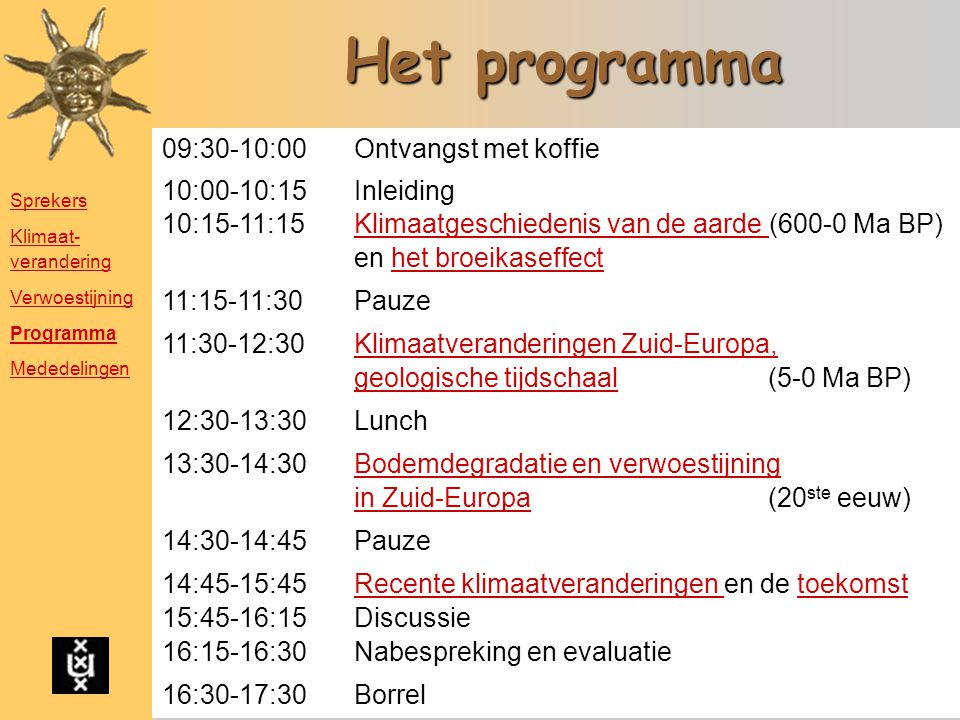 Het programma 09:30-10:00 Ontvangst met koffie 10:00-10:15 Inleiding