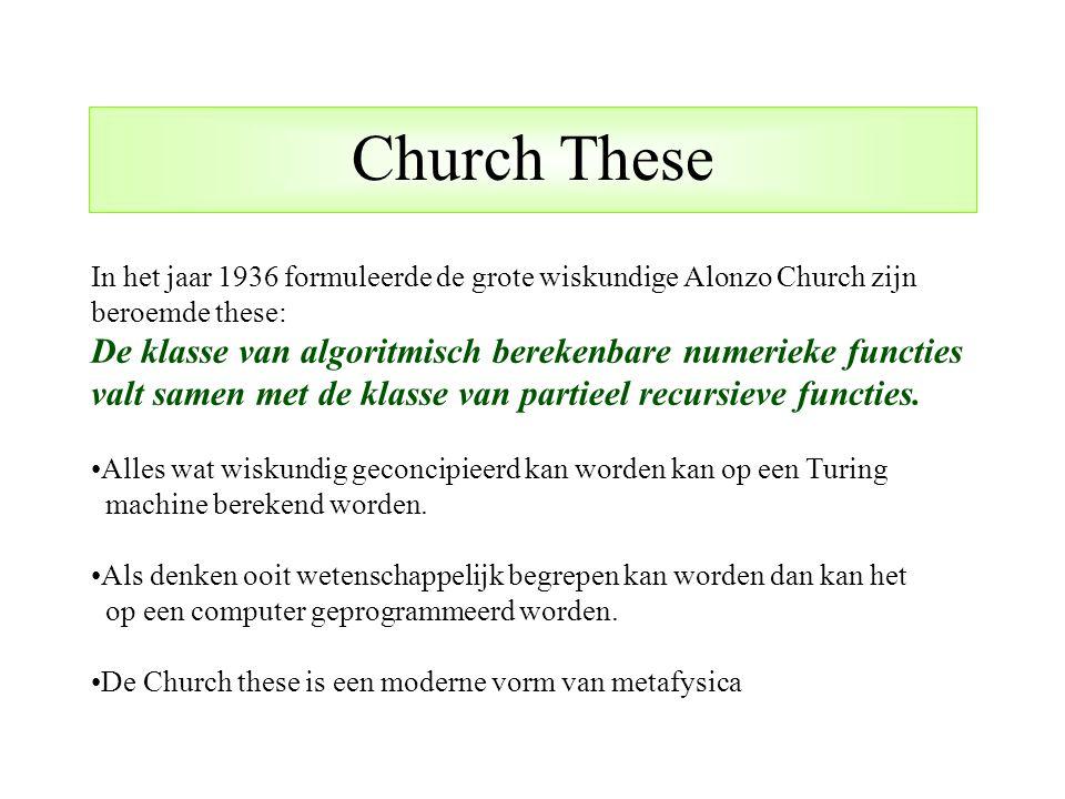 Church These In het jaar 1936 formuleerde de grote wiskundige Alonzo Church zijn. beroemde these:
