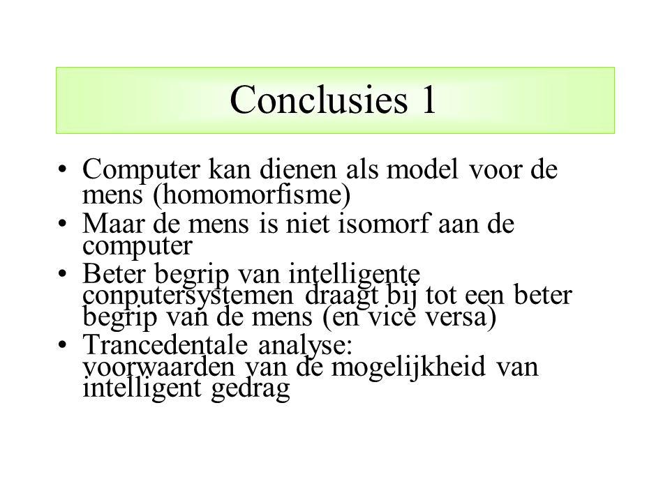 Conclusies 1 Computer kan dienen als model voor de mens (homomorfisme)