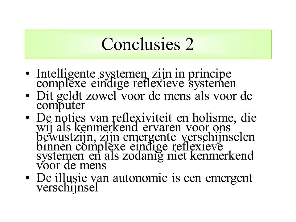 Conclusies 2 Intelligente systemen zijn in principe complexe eindige reflexieve systemen. Dit geldt zowel voor de mens als voor de computer.