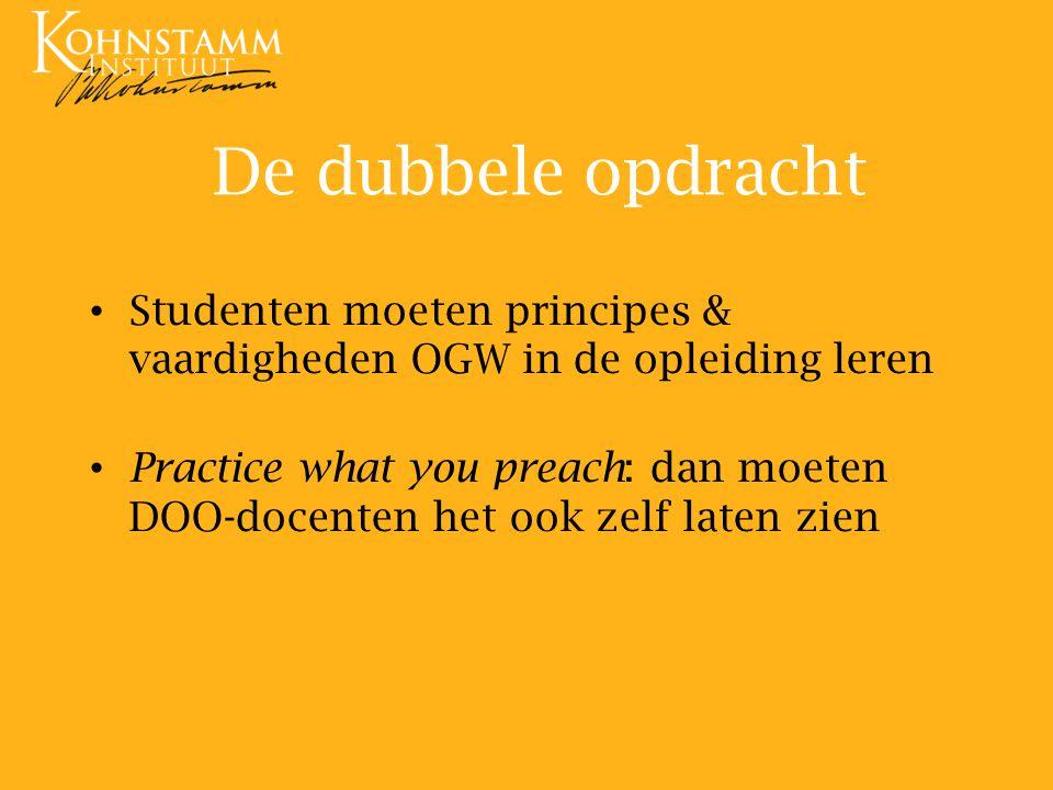 De dubbele opdracht Studenten moeten principes & vaardigheden OGW in de opleiding leren.