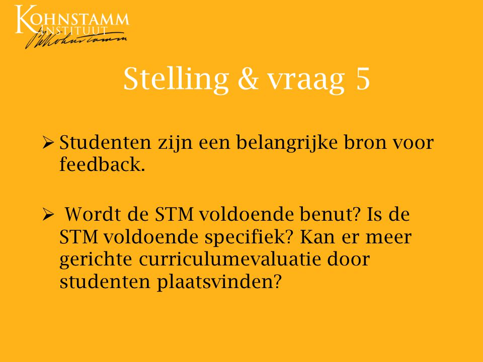 Stelling & vraag 5 Studenten zijn een belangrijke bron voor feedback.