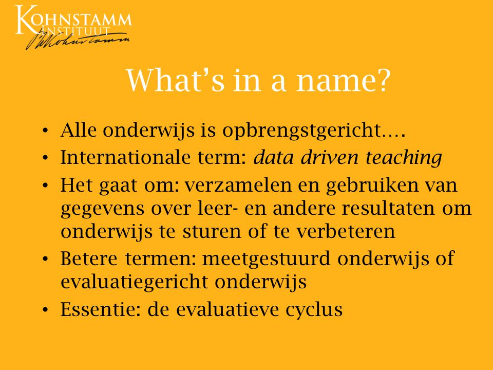 What's in a name Alle onderwijs is opbrengstgericht….