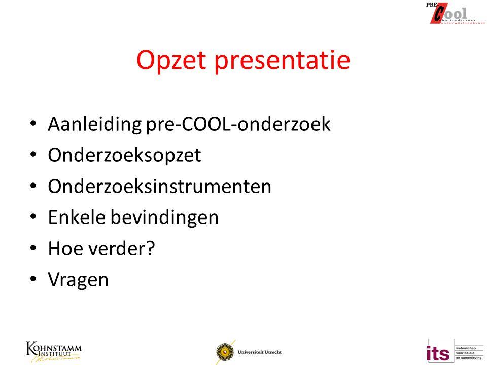 Opzet presentatie Aanleiding pre-COOL-onderzoek Onderzoeksopzet
