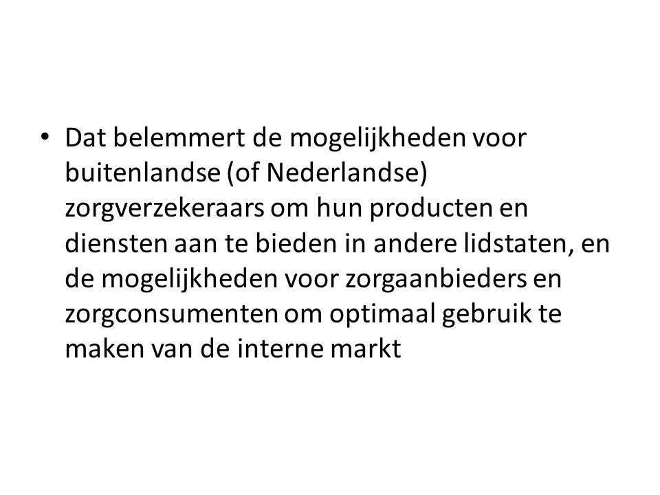 Dat belemmert de mogelijkheden voor buitenlandse (of Nederlandse) zorgverzekeraars om hun producten en diensten aan te bieden in andere lidstaten, en de mogelijkheden voor zorgaanbieders en zorgconsumenten om optimaal gebruik te maken van de interne markt