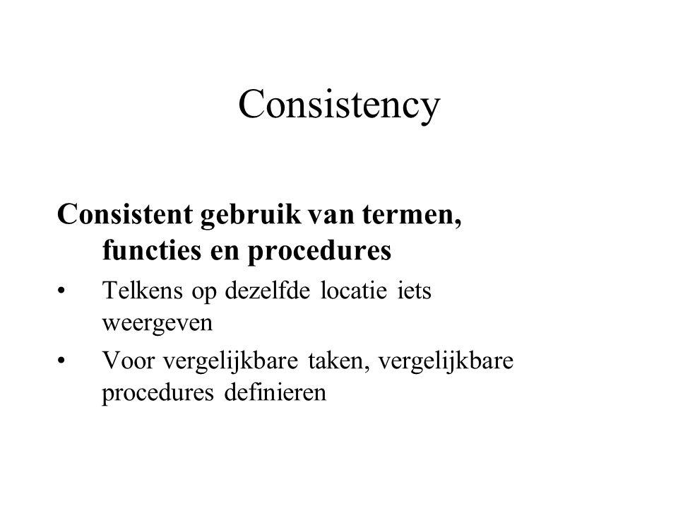 Consistency Consistent gebruik van termen, functies en procedures