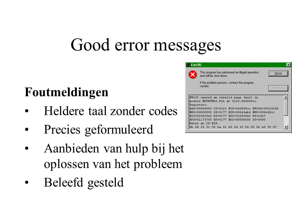 Good error messages Foutmeldingen Heldere taal zonder codes