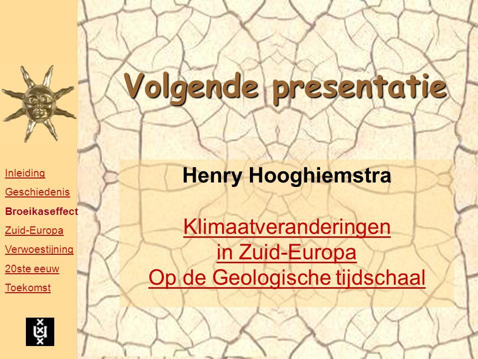 Volgende presentatie Henry Hooghiemstra Klimaatveranderingen