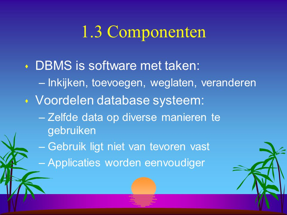 1.3 Componenten DBMS is software met taken: