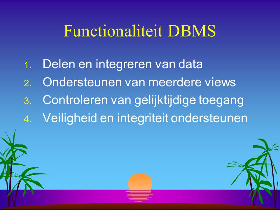Functionaliteit DBMS Delen en integreren van data