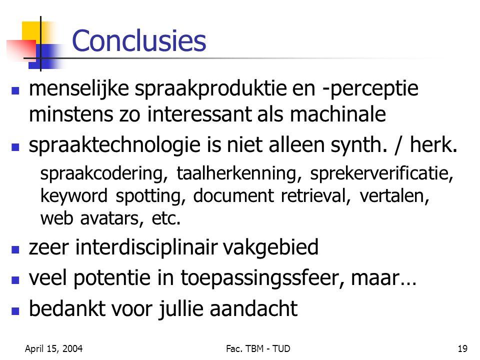 Conclusies menselijke spraakproduktie en -perceptie minstens zo interessant als machinale. spraaktechnologie is niet alleen synth. / herk.