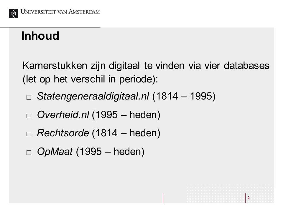 Inhoud Kamerstukken zijn digitaal te vinden via vier databases (let op het verschil in periode): Statengeneraaldigitaal.nl (1814 – 1995)