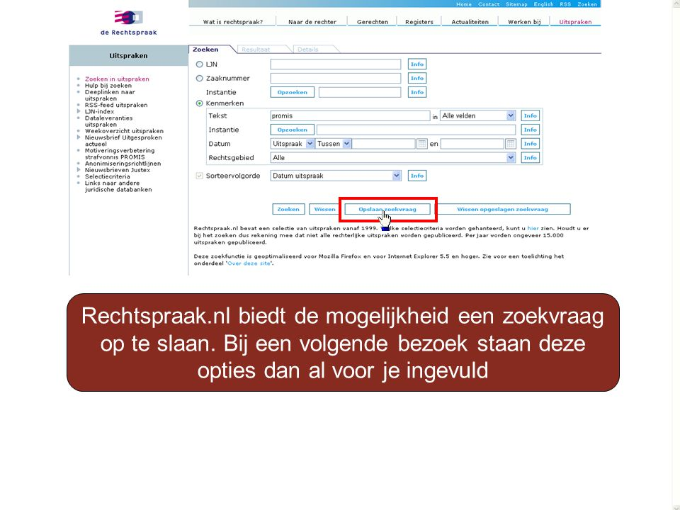 Rechtspraak. nl biedt de mogelijkheid een zoekvraag op te slaan