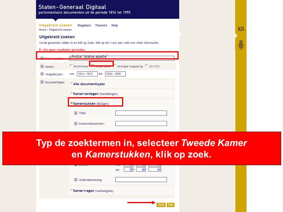 Aruba status aparte Typ de zoektermen in, selecteer Tweede Kamer en Kamerstukken, klik op zoek.