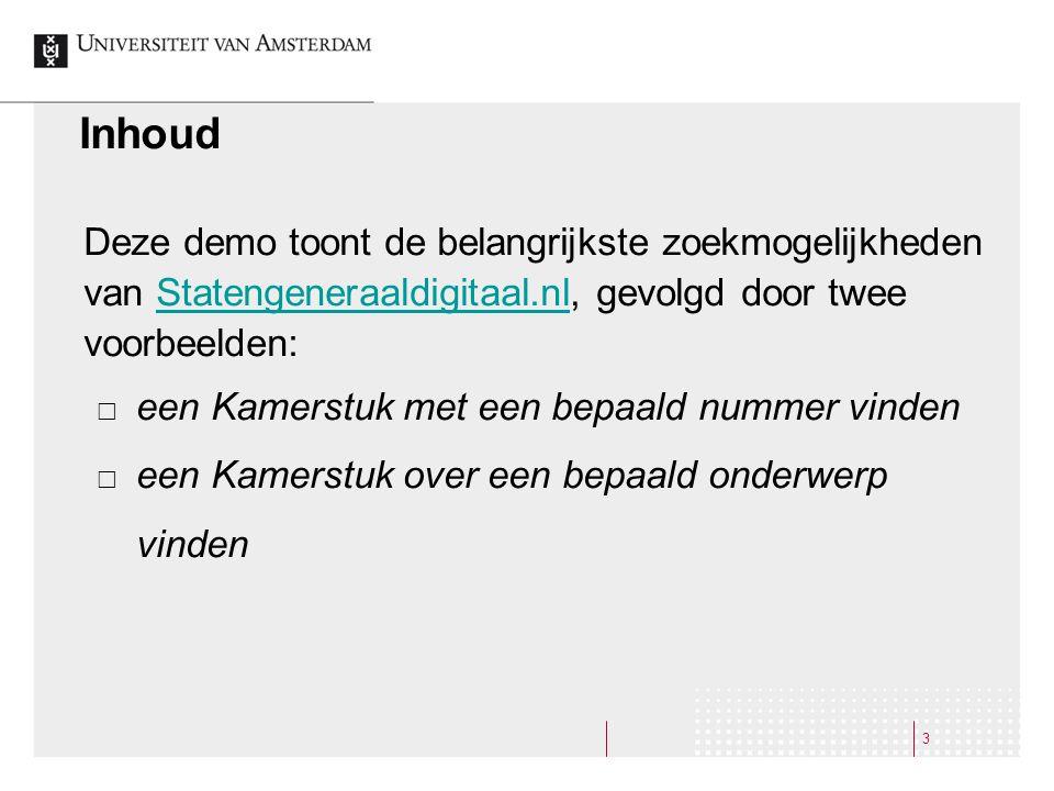 Inhoud Deze demo toont de belangrijkste zoekmogelijkheden van Statengeneraaldigitaal.nl, gevolgd door twee voorbeelden: