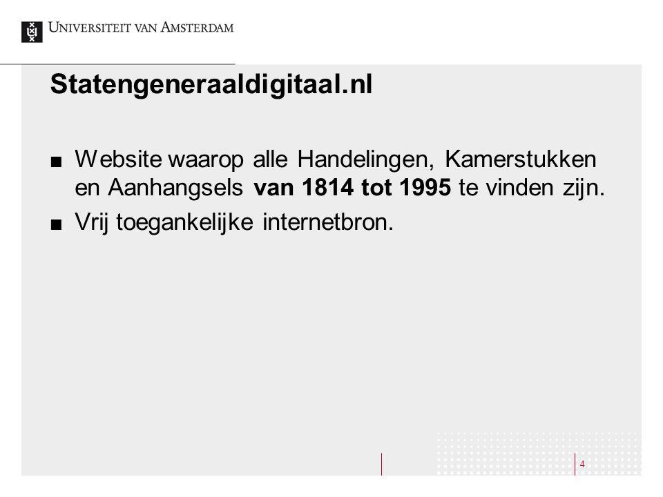 Statengeneraaldigitaal.nl Website waarop alle Handelingen, Kamerstukken en Aanhangsels van 1814 tot 1995 te vinden zijn.