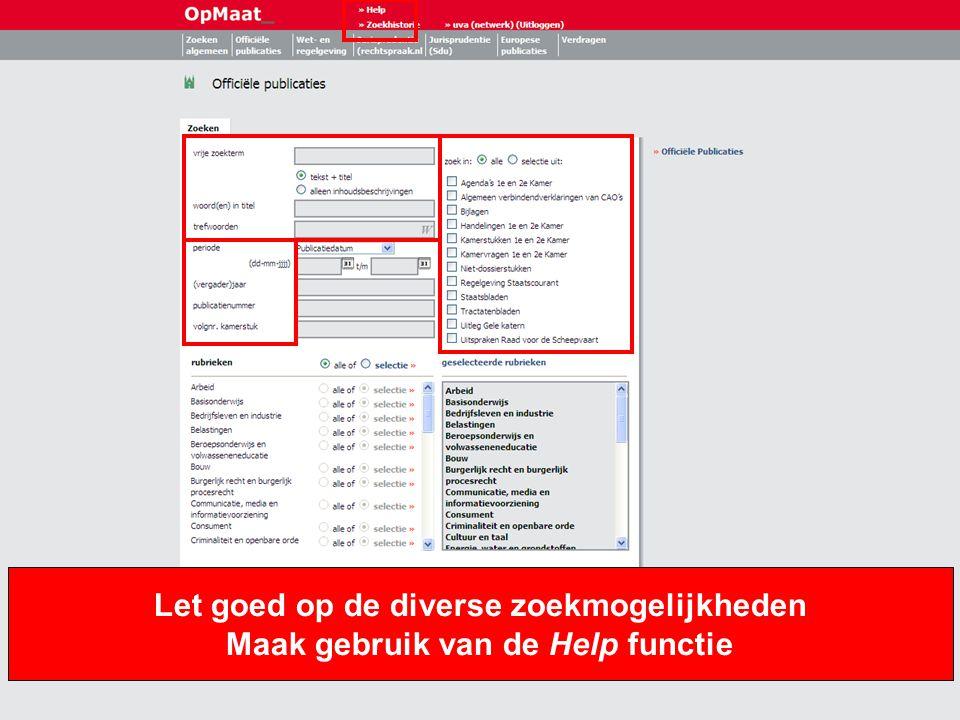 Let goed op de diverse zoekmogelijkheden Maak gebruik van de Help functie