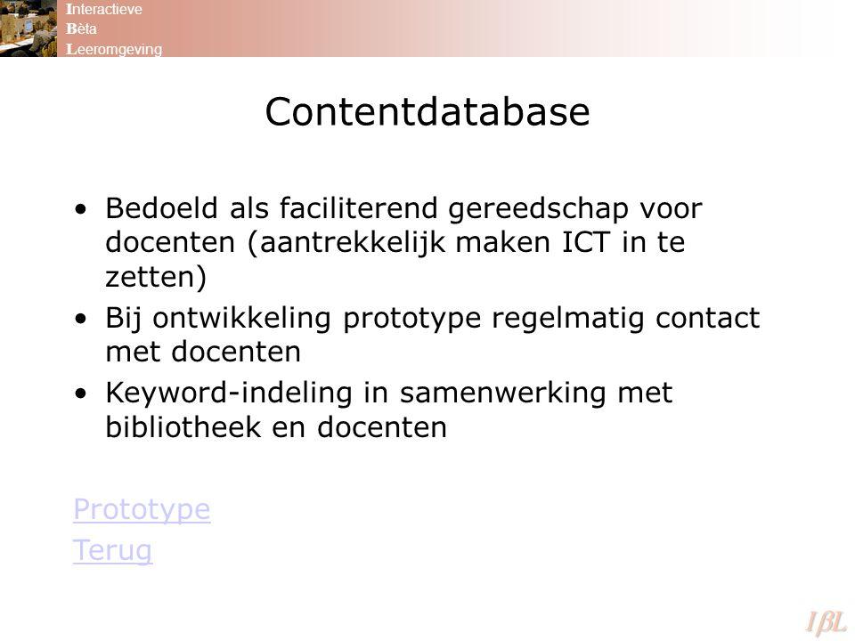Interactieve Bèta. Leeromgeving. IL. Contentdatabase. Bedoeld als faciliterend gereedschap voor docenten (aantrekkelijk maken ICT in te zetten)