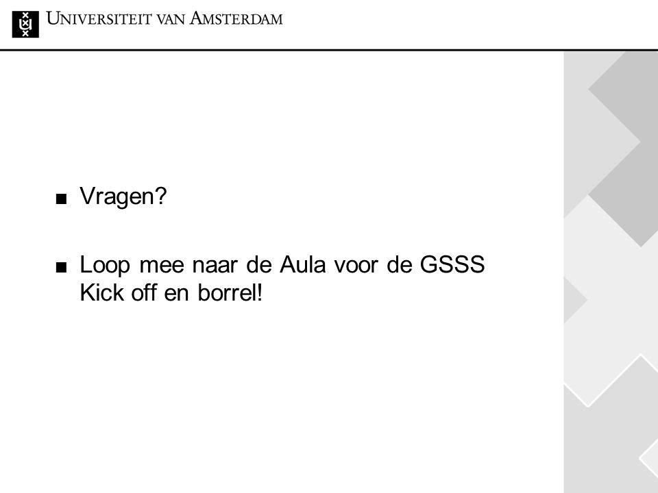 Vragen Loop mee naar de Aula voor de GSSS Kick off en borrel!