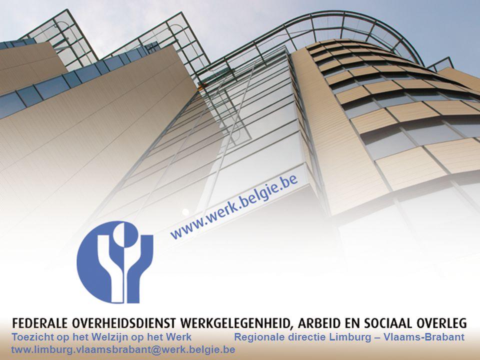Toezicht op het Welzijn op het Werk Regionale directie Limburg – Vlaams-Brabant tww.limburg.vlaamsbrabant@werk.belgie.be