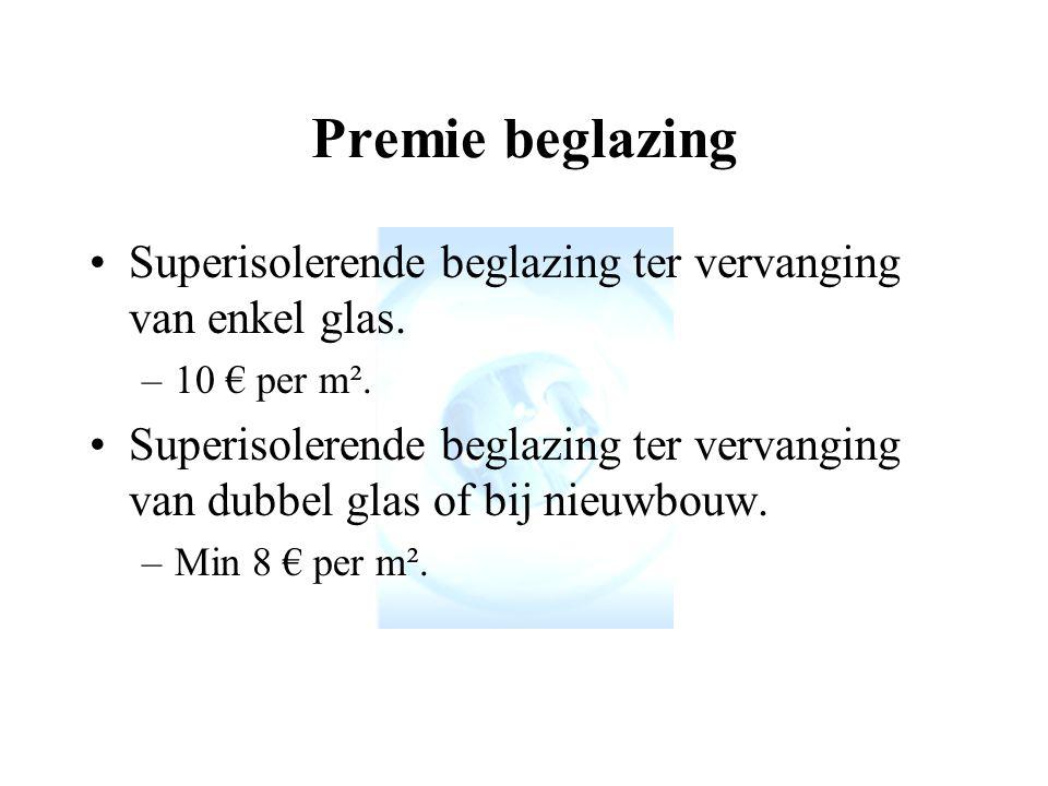 Premie beglazing Superisolerende beglazing ter vervanging van enkel glas. 10 € per m².