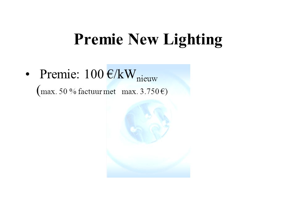 Premie New Lighting Premie: 100 €/kWnieuw (max. 50 % factuur met max. 3.750 €)