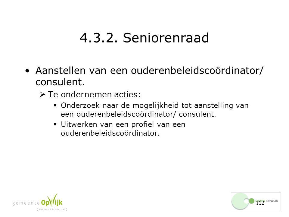4.3.2. Seniorenraad Aanstellen van een ouderenbeleidscoördinator/ consulent. Te ondernemen acties: