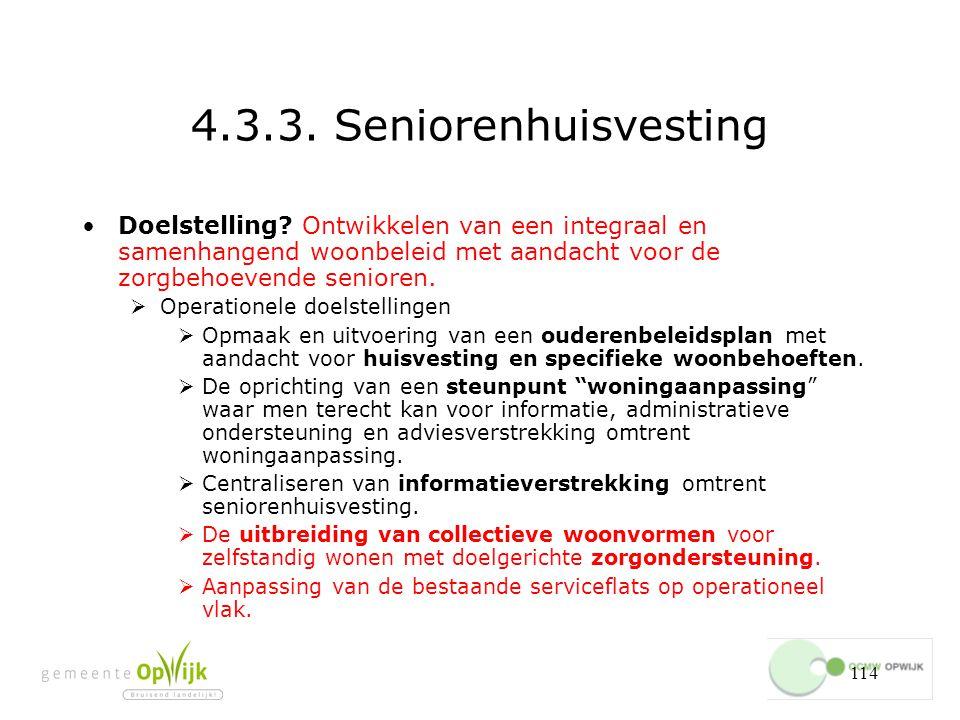4.3.3. Seniorenhuisvesting Doelstelling Ontwikkelen van een integraal en samenhangend woonbeleid met aandacht voor de zorgbehoevende senioren.