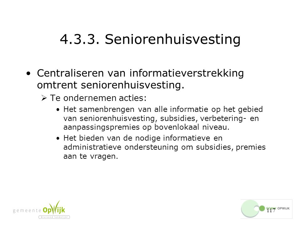 4.3.3. Seniorenhuisvesting Centraliseren van informatieverstrekking omtrent seniorenhuisvesting. Te ondernemen acties: