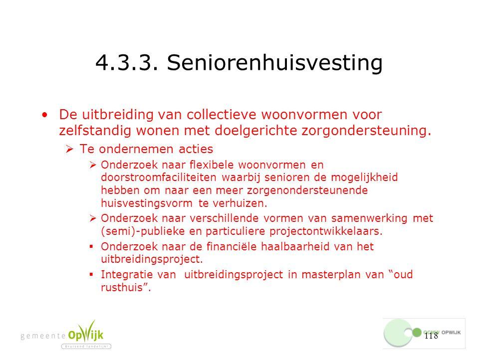 4.3.3. Seniorenhuisvesting De uitbreiding van collectieve woonvormen voor zelfstandig wonen met doelgerichte zorgondersteuning.