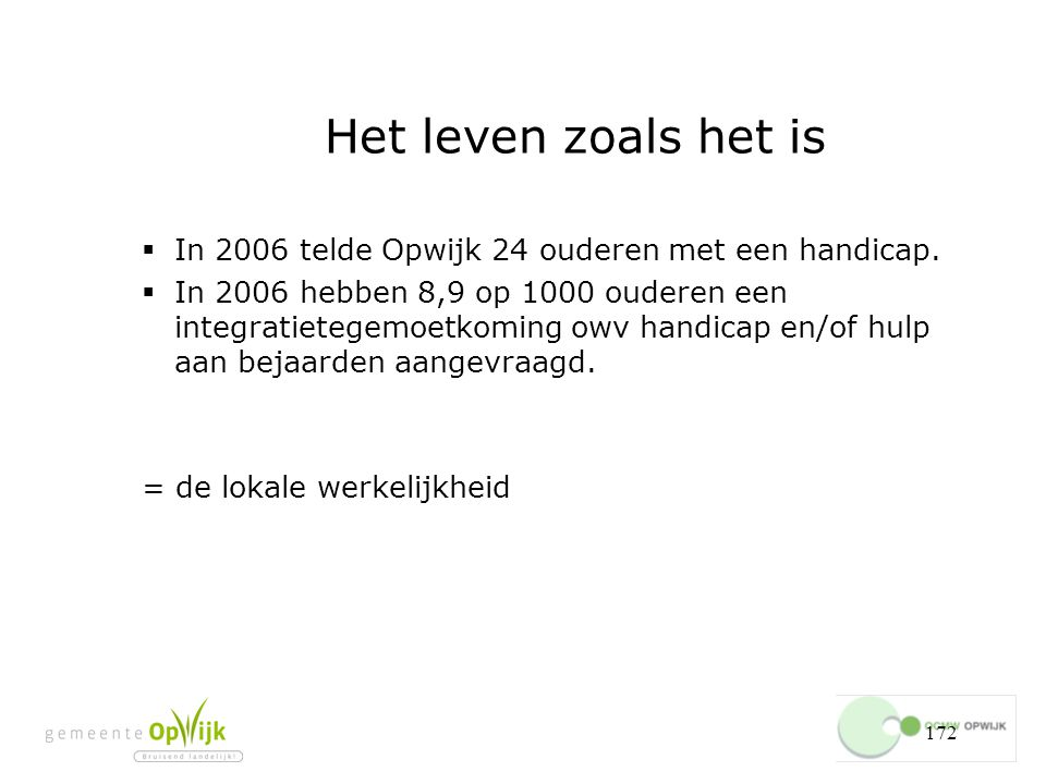 Het leven zoals het is In 2006 telde Opwijk 24 ouderen met een handicap.
