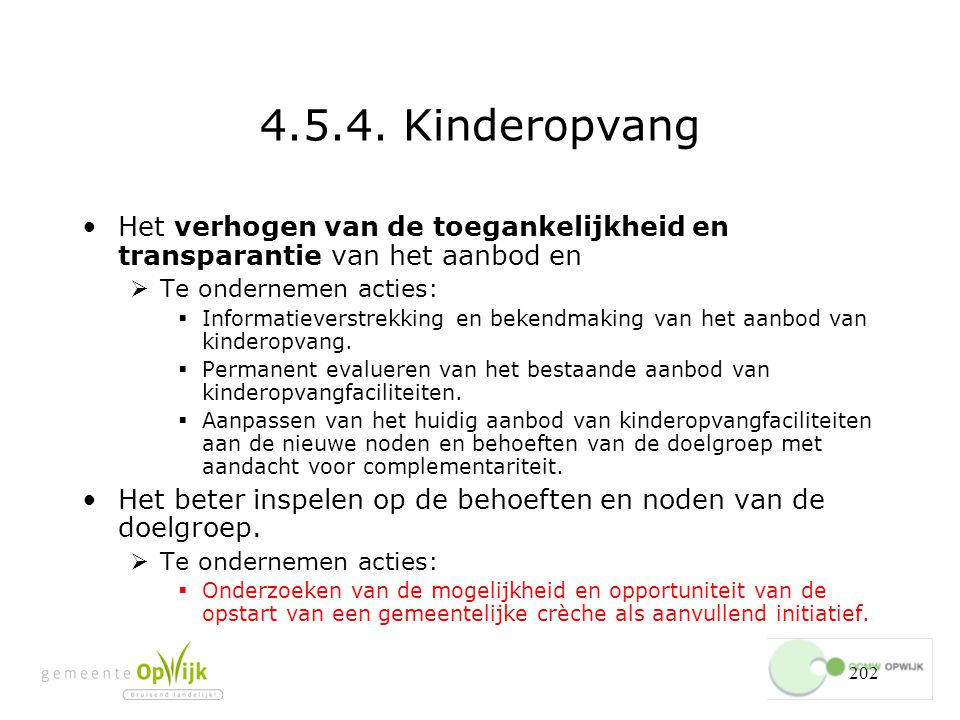 4.5.4. Kinderopvang Het verhogen van de toegankelijkheid en transparantie van het aanbod en. Te ondernemen acties:
