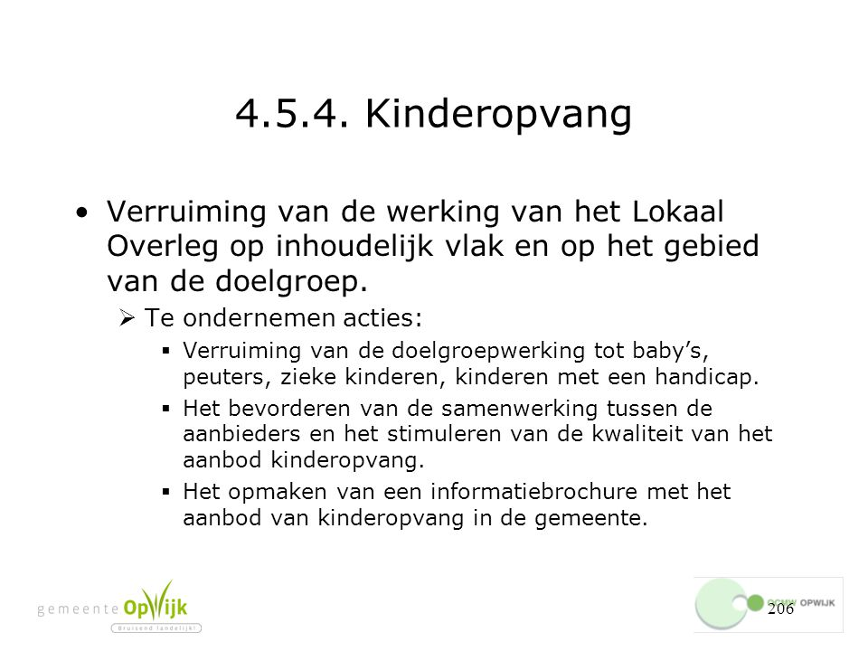 4.5.4. Kinderopvang Verruiming van de werking van het Lokaal Overleg op inhoudelijk vlak en op het gebied van de doelgroep.