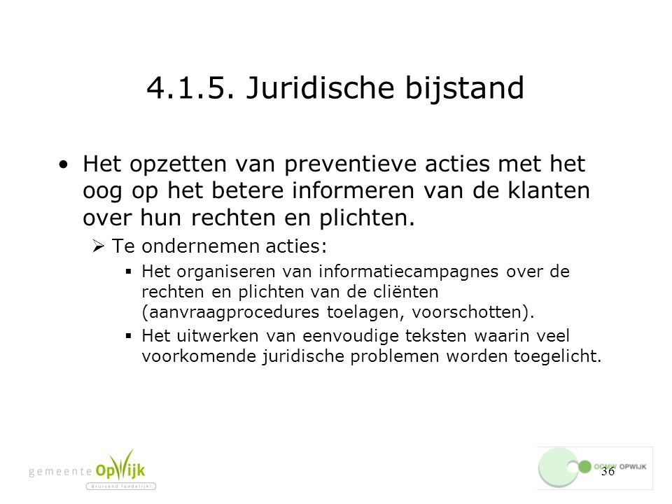 4.1.5. Juridische bijstand Het opzetten van preventieve acties met het oog op het betere informeren van de klanten over hun rechten en plichten.