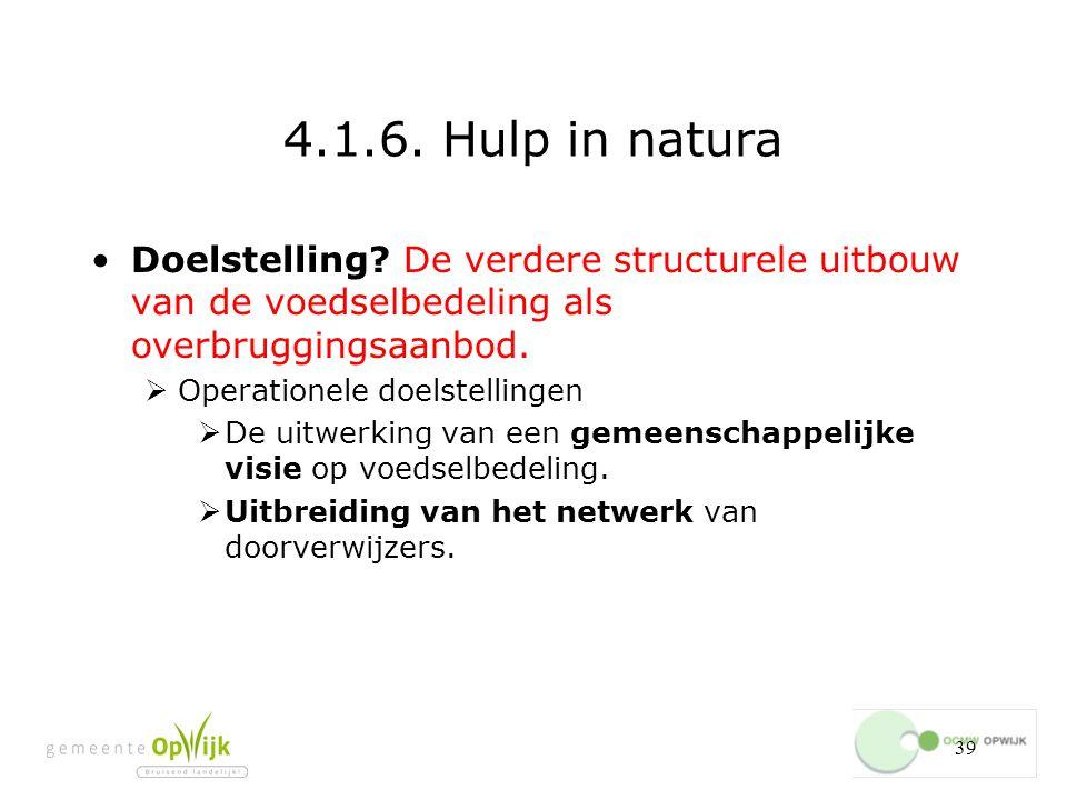 4.1.6. Hulp in natura Doelstelling De verdere structurele uitbouw van de voedselbedeling als overbruggingsaanbod.