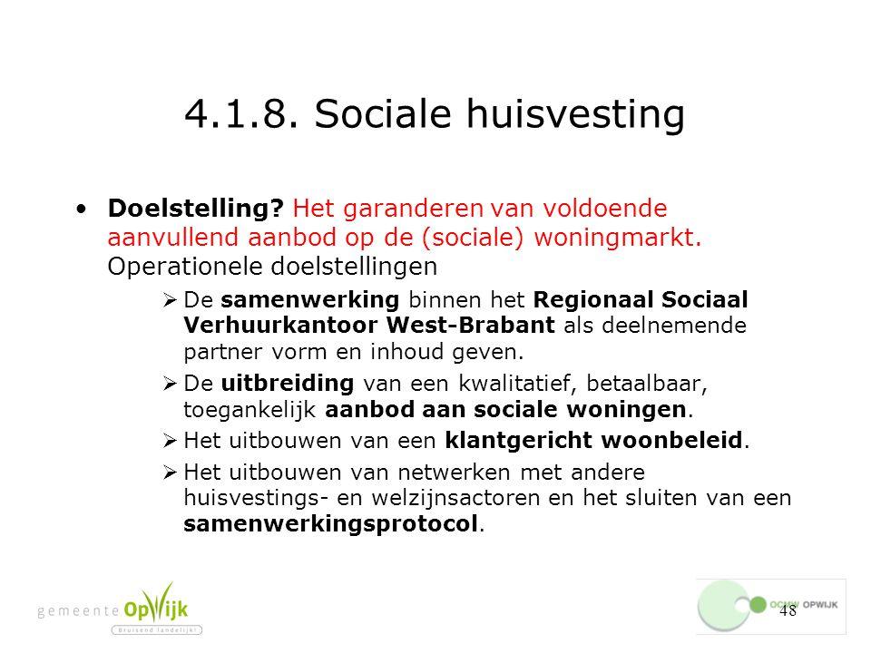 4.1.8. Sociale huisvesting Doelstelling Het garanderen van voldoende aanvullend aanbod op de (sociale) woningmarkt. Operationele doelstellingen.