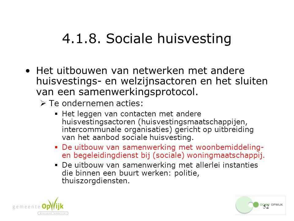 4.1.8. Sociale huisvesting Het uitbouwen van netwerken met andere huisvestings- en welzijnsactoren en het sluiten van een samenwerkingsprotocol.