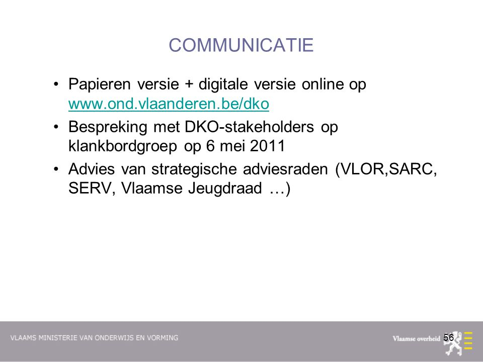 COMMUNICATIE Papieren versie + digitale versie online op www.ond.vlaanderen.be/dko. Bespreking met DKO-stakeholders op klankbordgroep op 6 mei 2011.