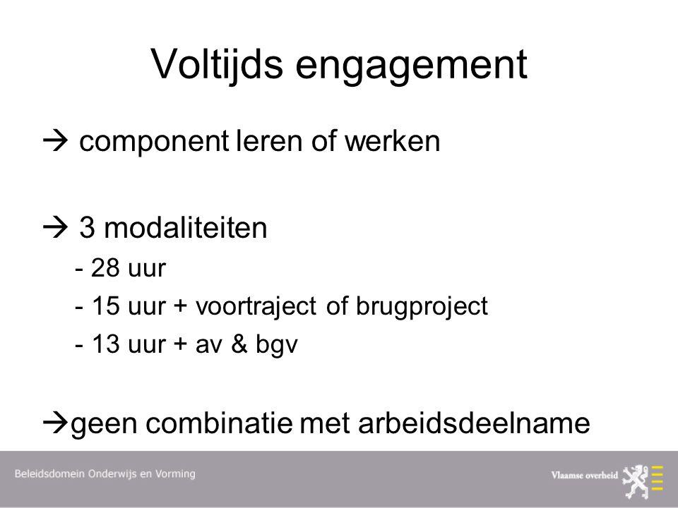 Voltijds engagement  component leren of werken  3 modaliteiten