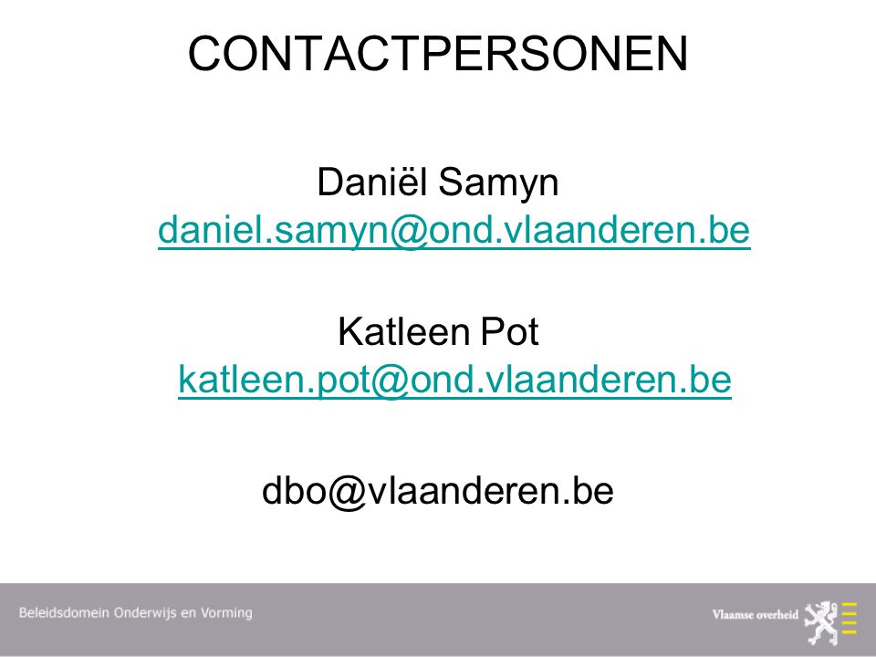CONTACTPERSONEN Daniël Samyn daniel.samyn@ond.vlaanderen.be